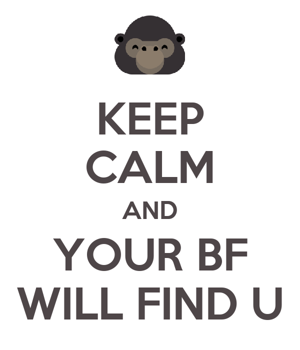 KEEP CALM AND YOUR BF WILL FIND U