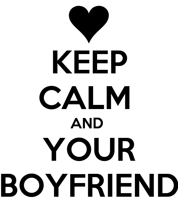 KEEP CALM  AND  YOUR BOYFRIEND