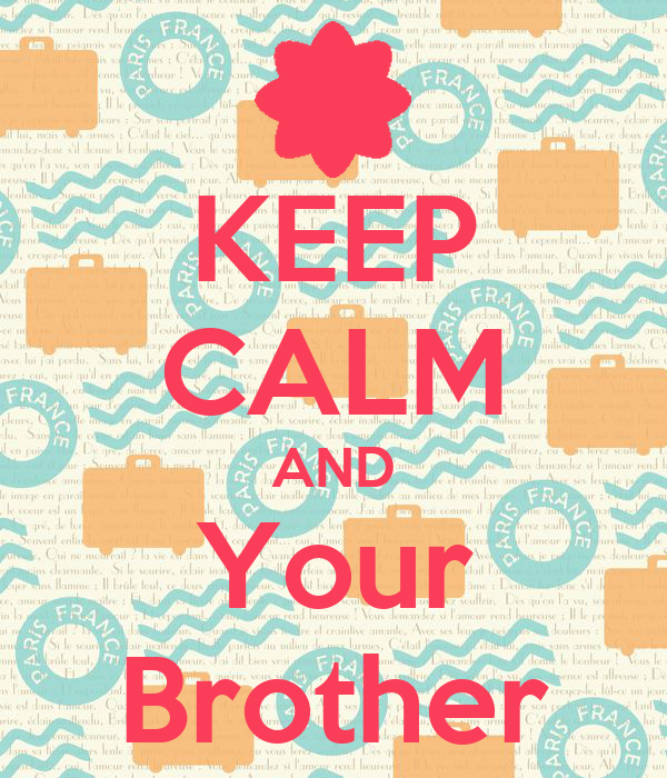 KEEP CALM AND Your Brother