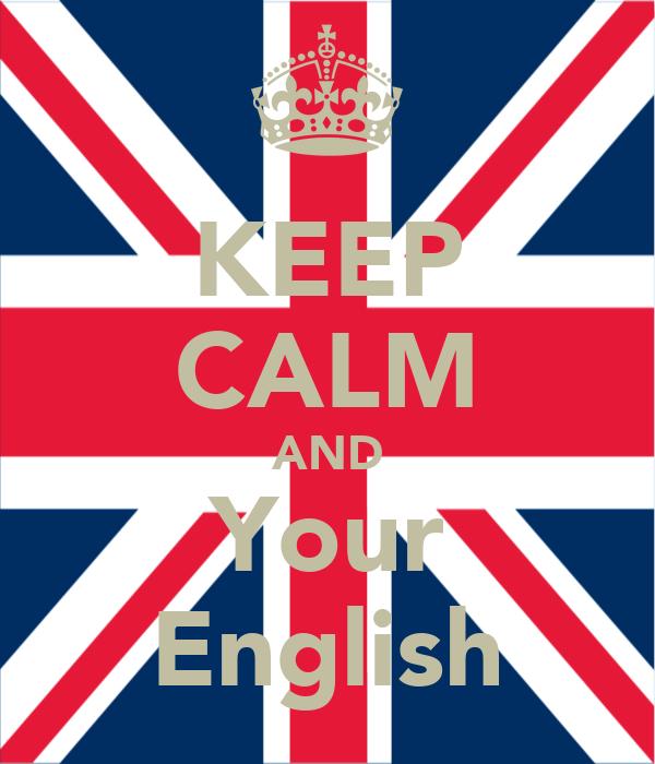 KEEP CALM AND Your English