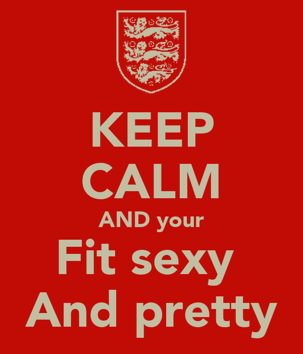 KEEP CALM AND your Fit sexy  And pretty