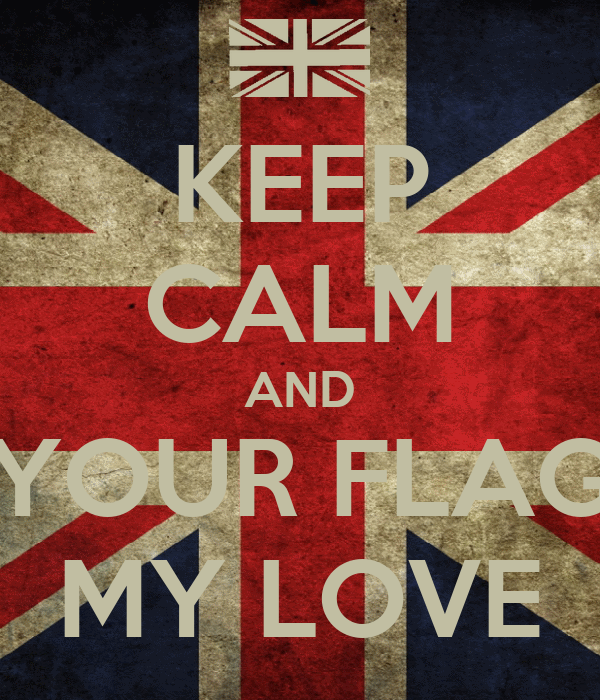 KEEP CALM AND YOUR FLAG MY LOVE