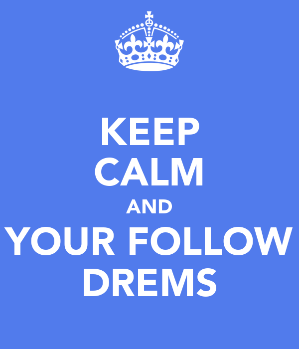KEEP CALM AND YOUR FOLLOW DREMS