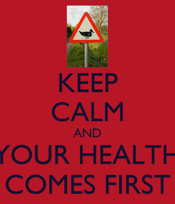 KEEP CALM AND YOUR HEALTH COMES FIRST