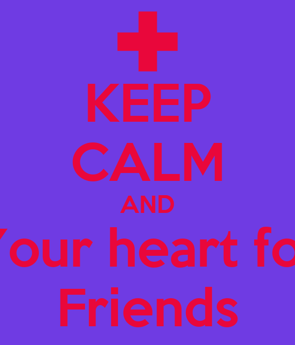 KEEP CALM AND Your heart for Friends