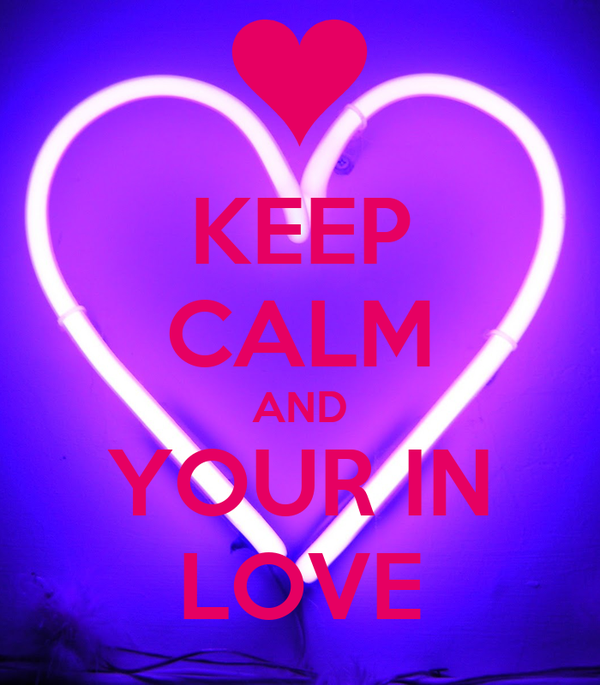 KEEP CALM AND YOUR IN LOVE
