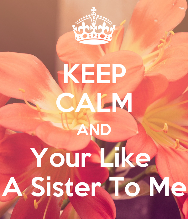 Keep Calm And Your Like A Sister To Me Poster Sky Monsels Keep