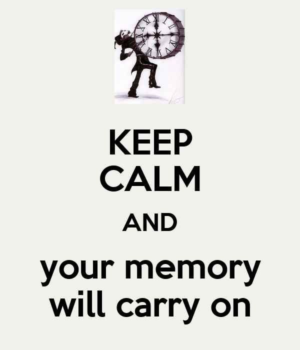 KEEP CALM AND your memory will carry on