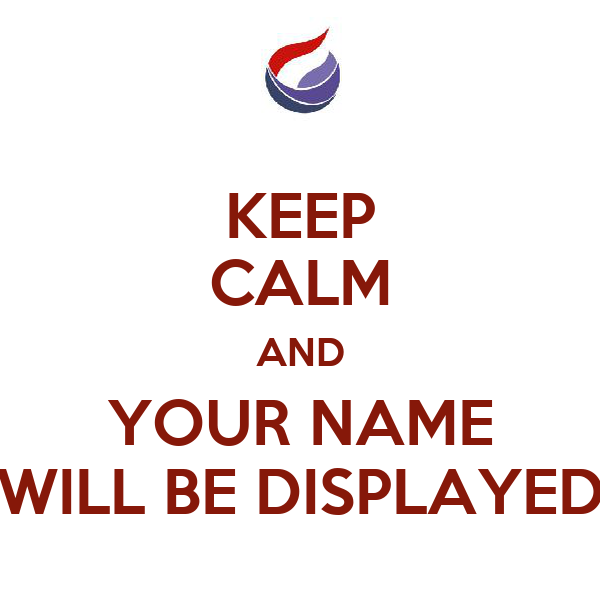 KEEP CALM AND YOUR NAME WILL BE DISPLAYED