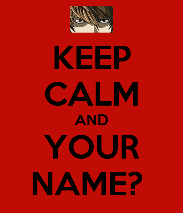 KEEP CALM AND YOUR NAME?