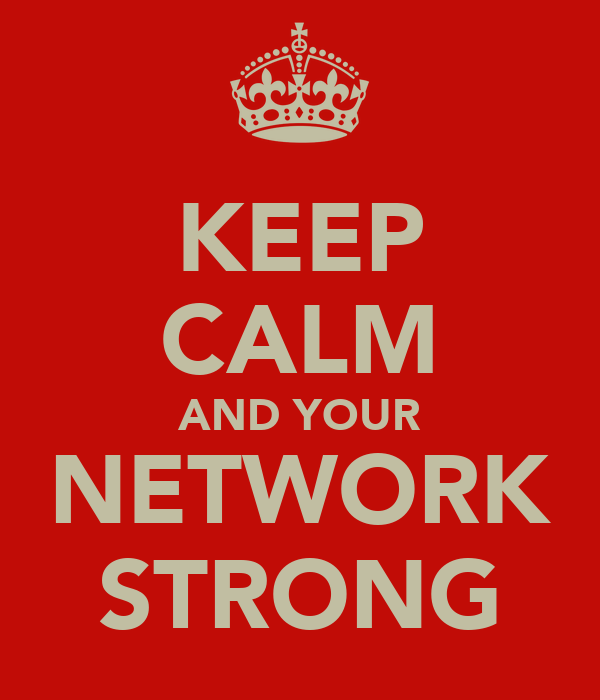 KEEP CALM AND YOUR NETWORK STRONG