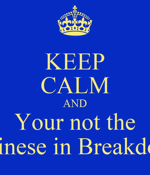 KEEP CALM AND Your not the only one who sang Chinese in Breakdown and didn't know it