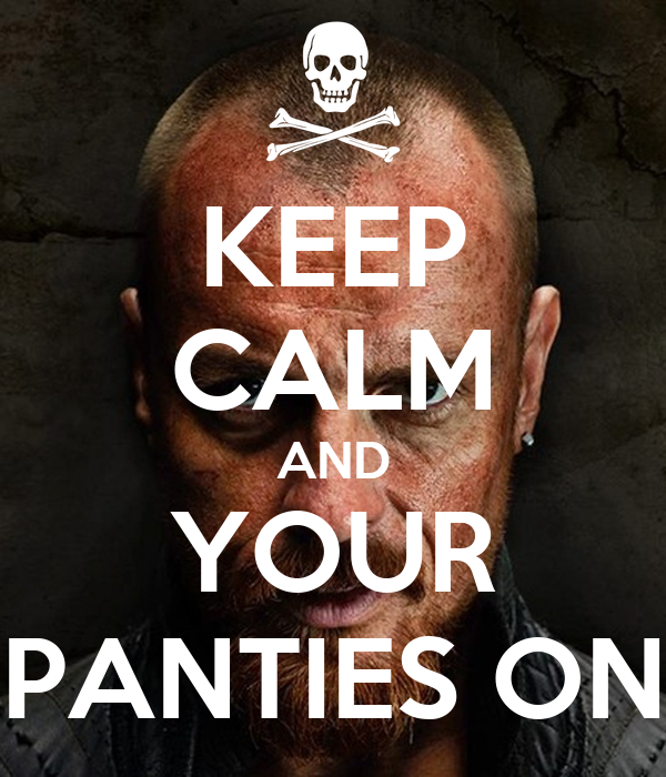 KEEP CALM AND YOUR PANTIES ON