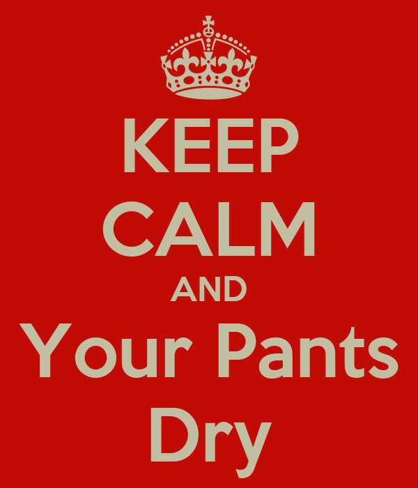 KEEP CALM AND Your Pants Dry