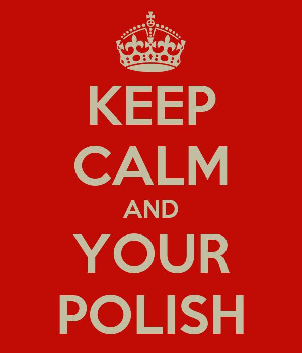 KEEP CALM AND YOUR POLISH