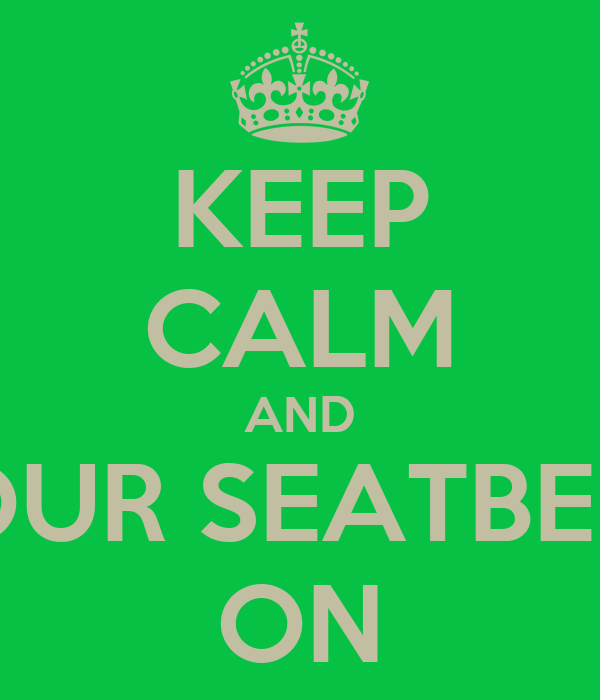 KEEP CALM AND YOUR SEATBELT  ON