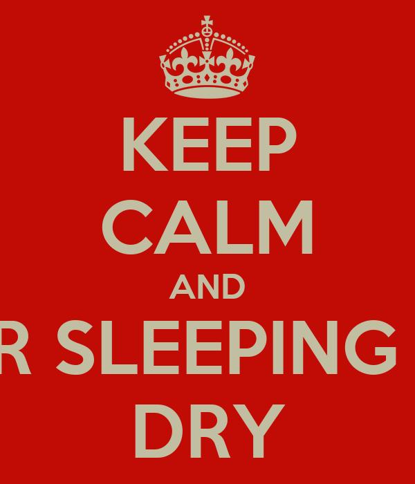 KEEP CALM AND YOUR SLEEPING BAG  DRY