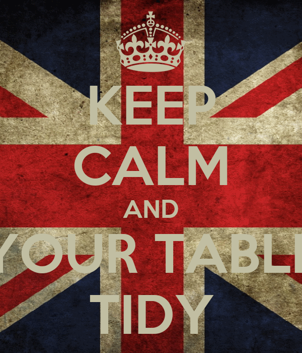 KEEP CALM AND YOUR TABLE TIDY