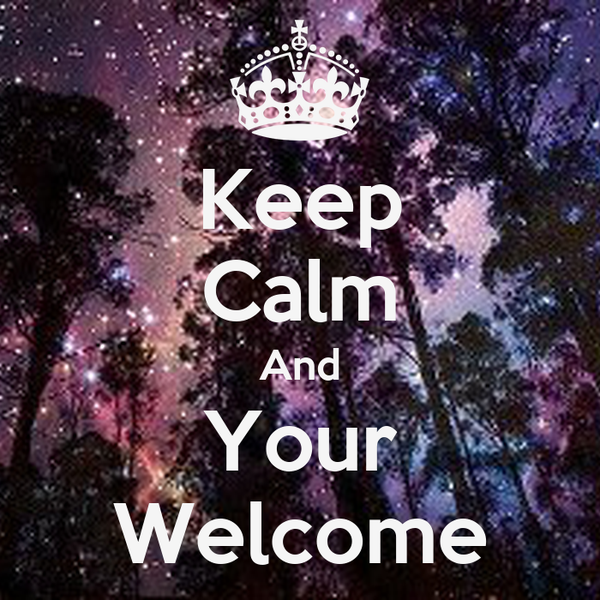 Keep Calm And Your Welcome