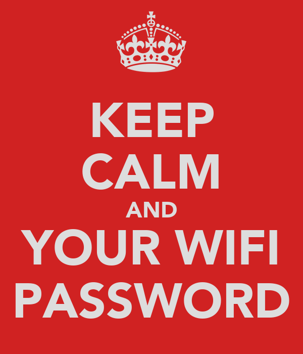 KEEP CALM AND YOUR WIFI PASSWORD