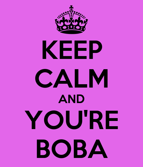 KEEP CALM AND YOU'RE BOBA