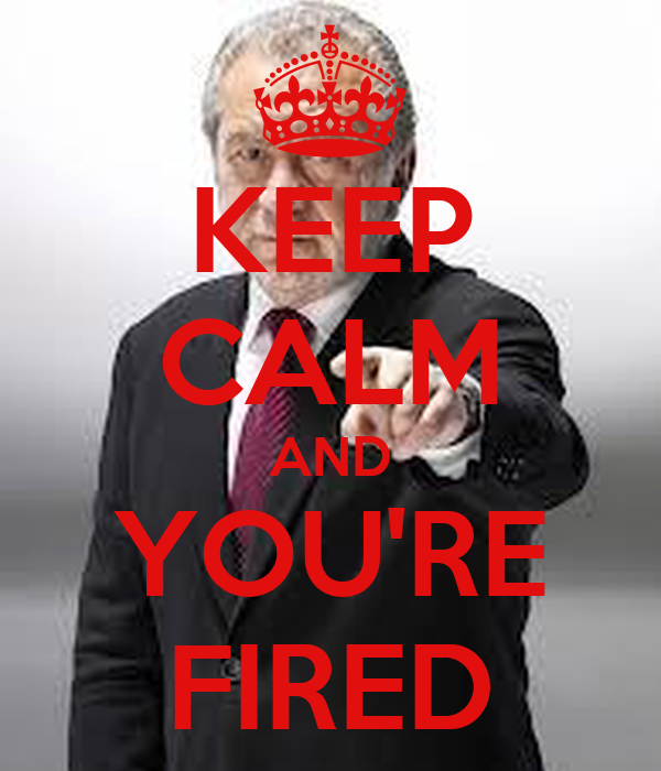 KEEP CALM AND YOU'RE FIRED