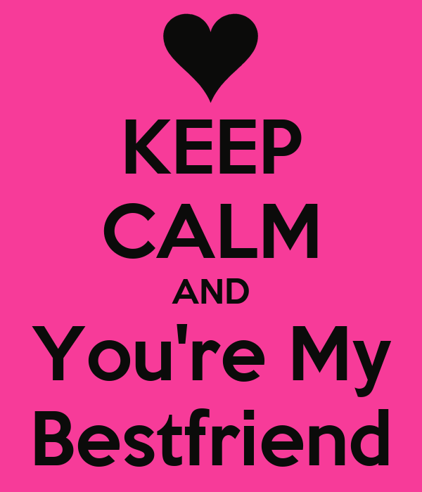 KEEP CALM AND You're My Bestfriend