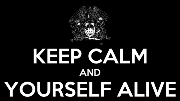 KEEP CALM AND YOURSELF ALIVE