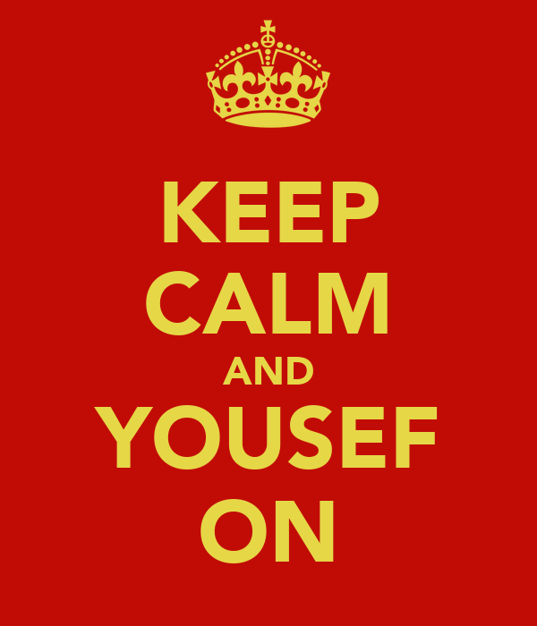 KEEP CALM AND YOUSEF ON