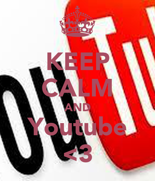 KEEP CALM AND Youtube <3