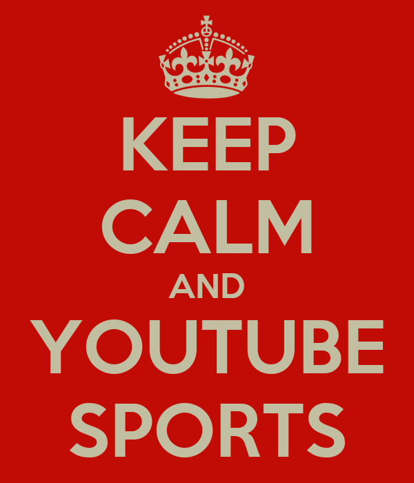 KEEP CALM AND YOUTUBE SPORTS