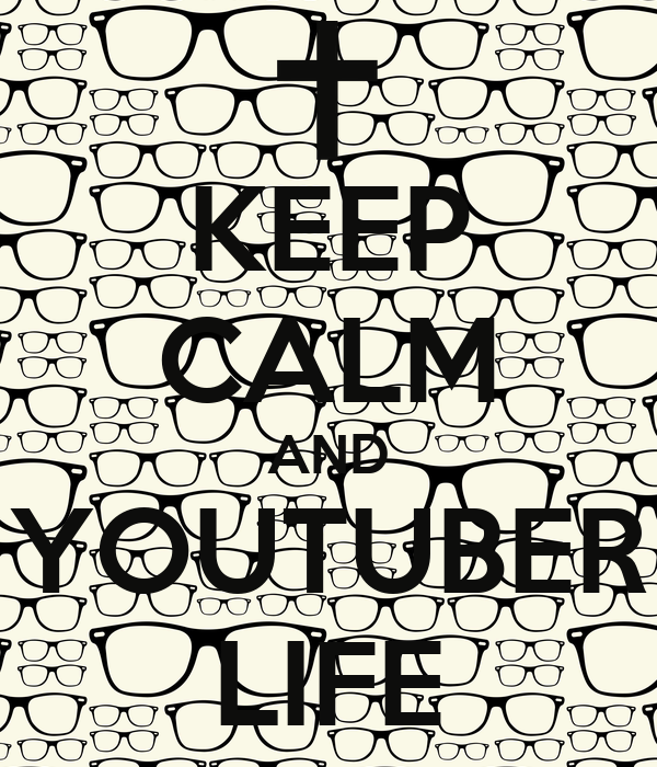 KEEP CALM AND YOUTUBER LIFE