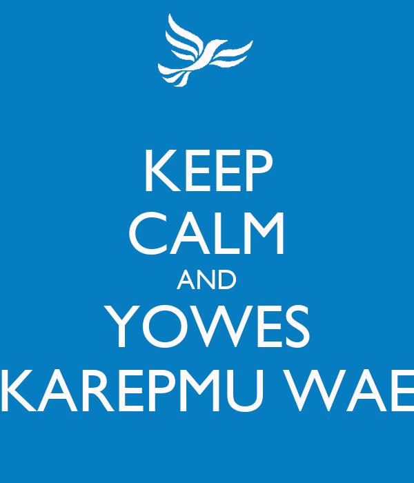 KEEP CALM AND YOWES KAREPMU WAE