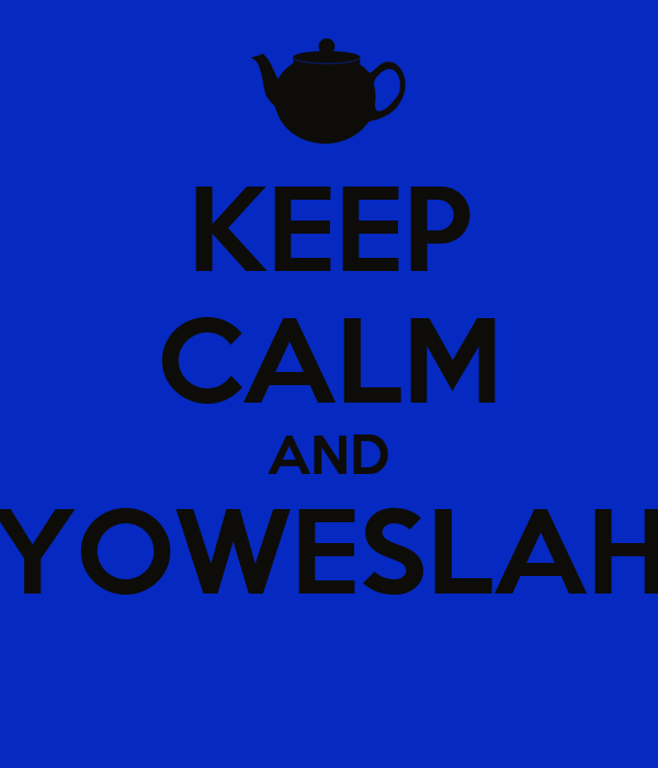 KEEP CALM AND YOWESLAH