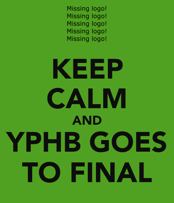 KEEP CALM AND YPHB GOES TO FINAL