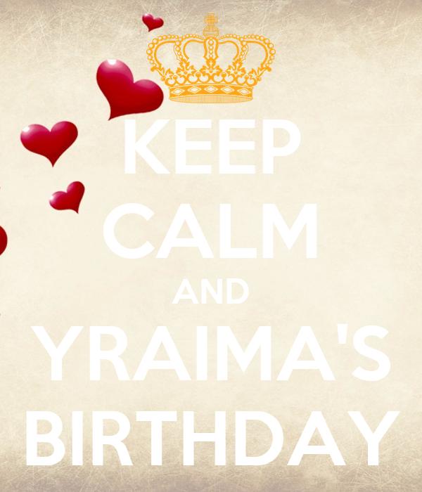 KEEP CALM AND YRAIMA'S BIRTHDAY