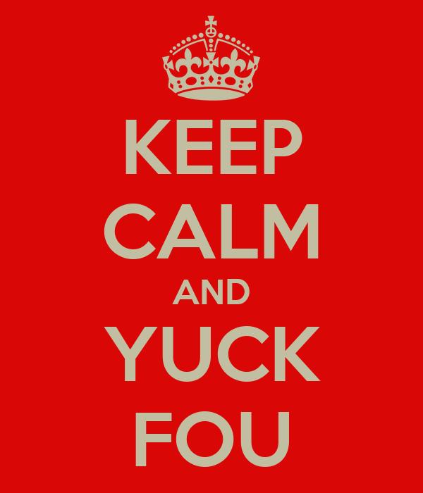 KEEP CALM AND YUCK FOU