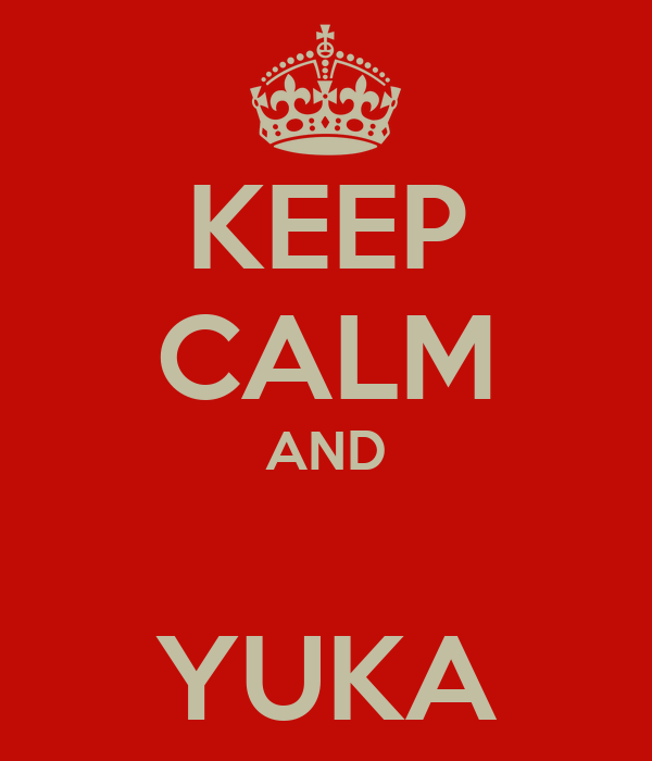 KEEP CALM AND  YUKA