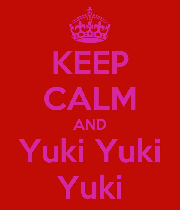 KEEP CALM AND Yuki Yuki Yuki