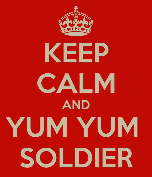 KEEP CALM AND YUM YUM  SOLDIER