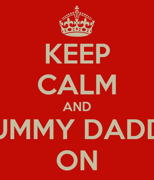 KEEP CALM AND YUMMY DADDY ON
