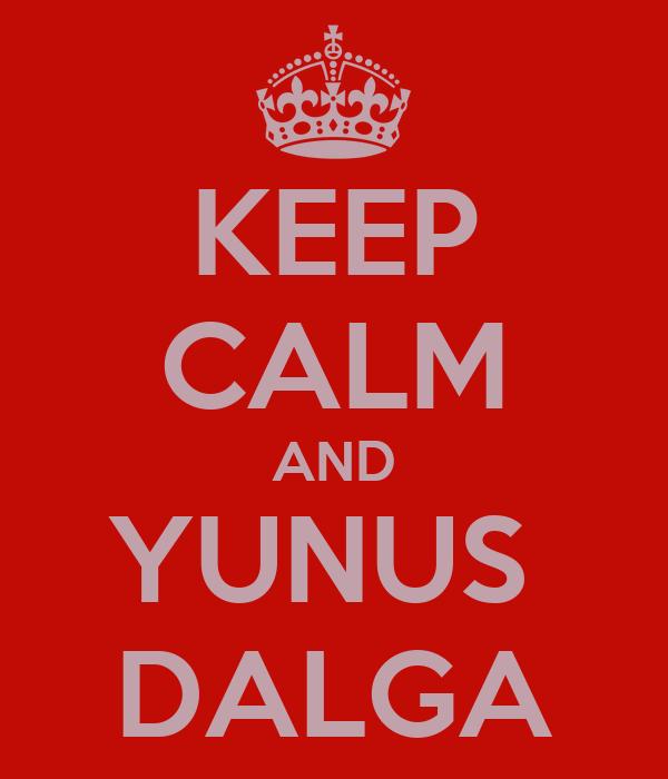 KEEP CALM AND YUNUS  DALGA