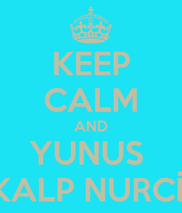 KEEP CALM AND YUNUS  KALP NURCİ