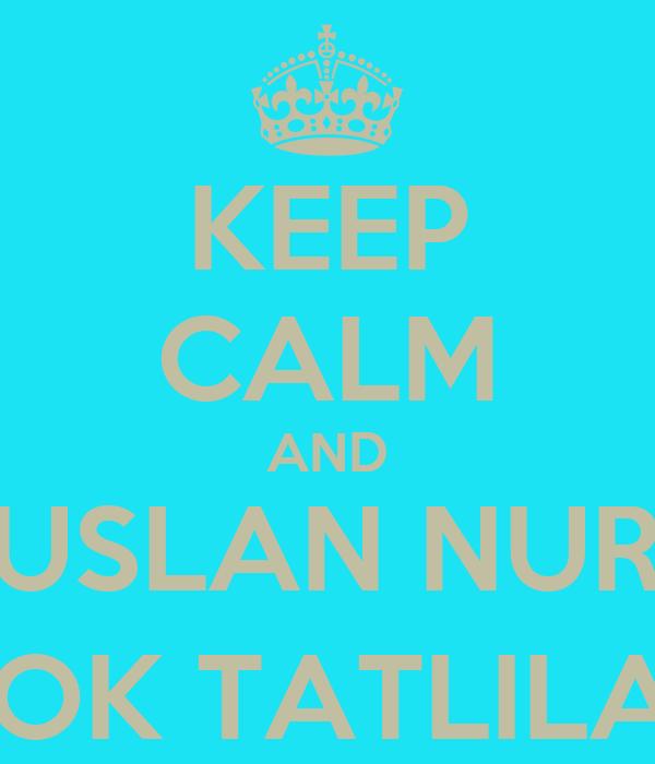 KEEP CALM AND YUNUSLAN NURCAN ÇOK TATLILAR