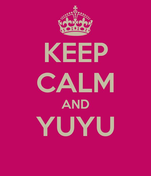 KEEP CALM AND YUYU