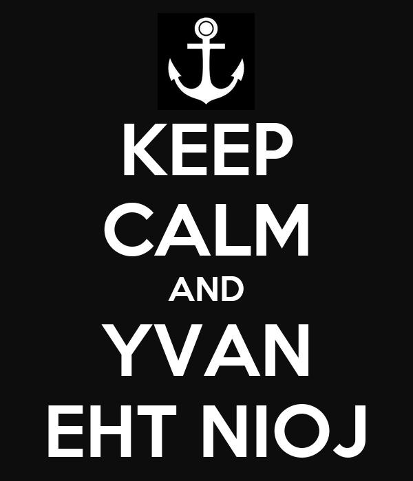 KEEP CALM AND YVAN EHT NIOJ