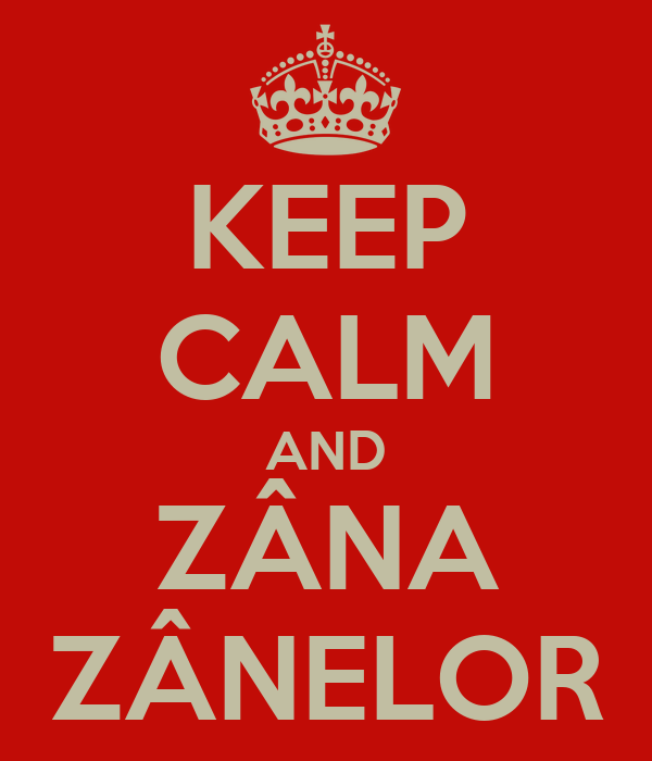 KEEP CALM AND ZÂNA ZÂNELOR