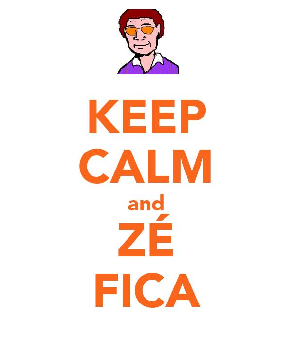 KEEP CALM and ZÉ FICA