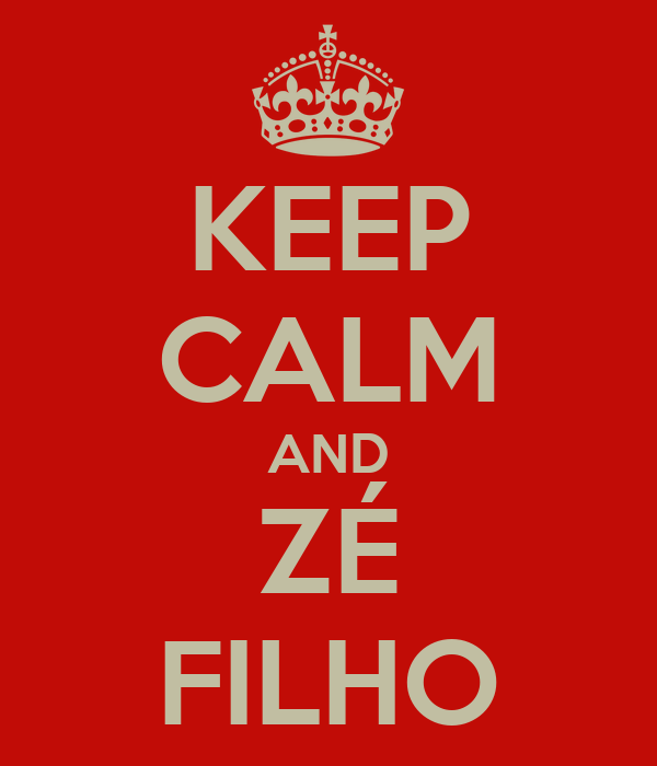 KEEP CALM AND ZÉ FILHO