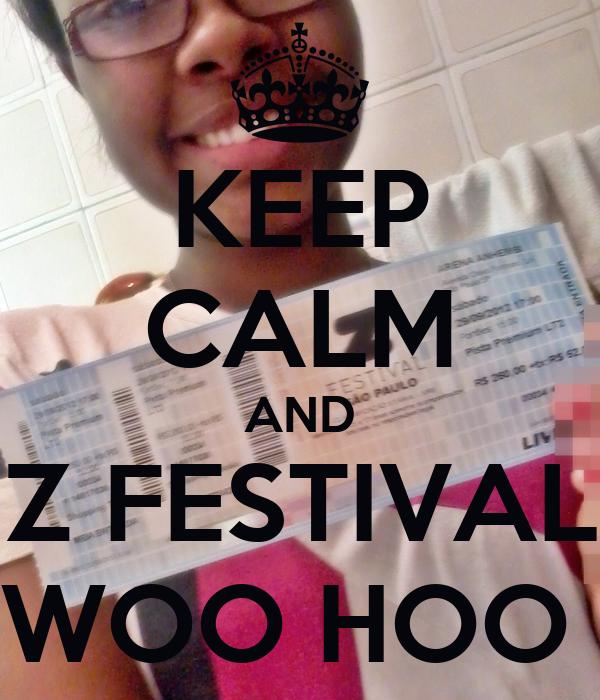 KEEP CALM AND Z FESTIVAL WOO HOO